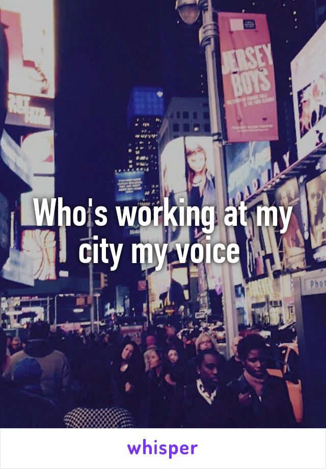 Who's working at my city my voice
