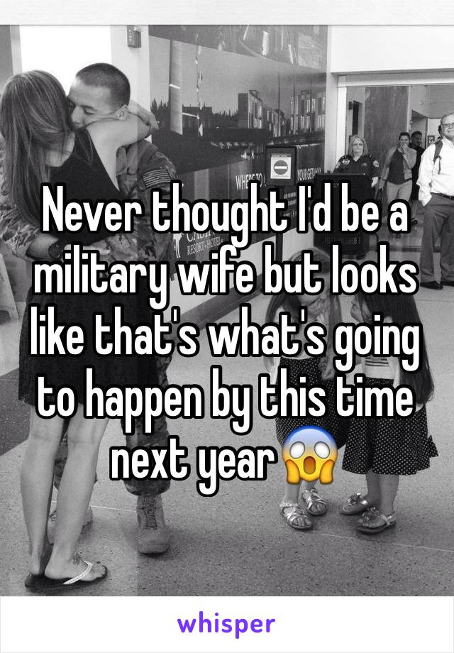 Never thought I'd be a military wife but looks like that's what's going to happen by this time next year😱