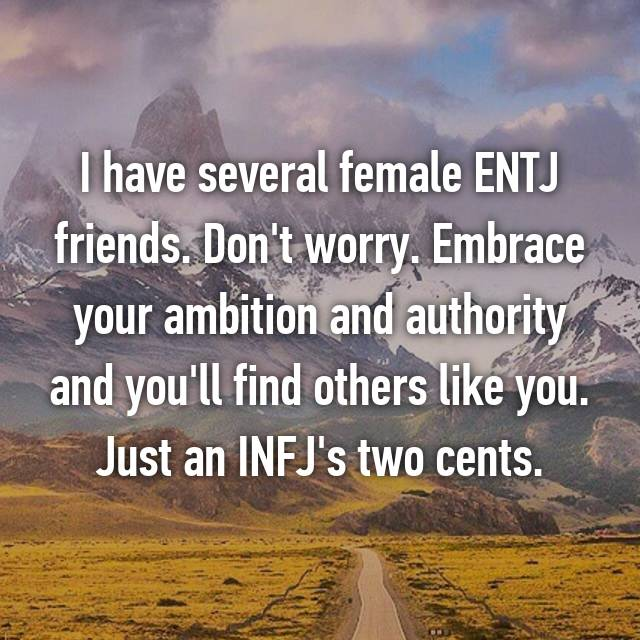 I have several female ENTJ friends  Don't worry  Embrace