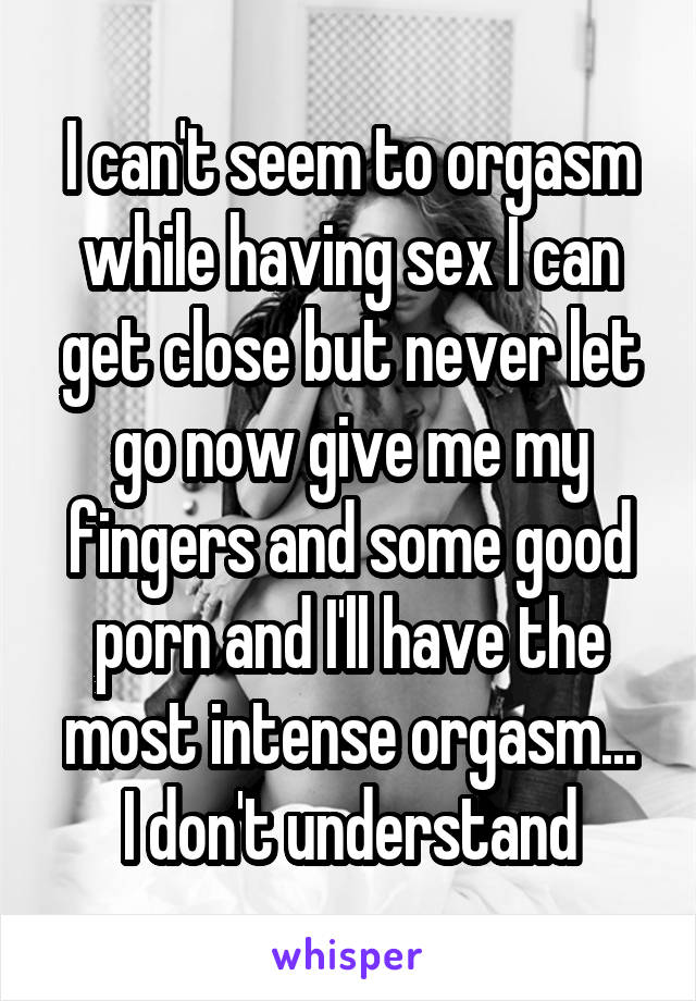 Cant seem to orgasm