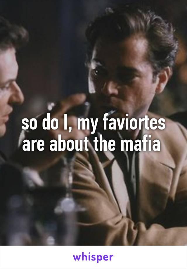 so do I, my faviortes are about the mafia
