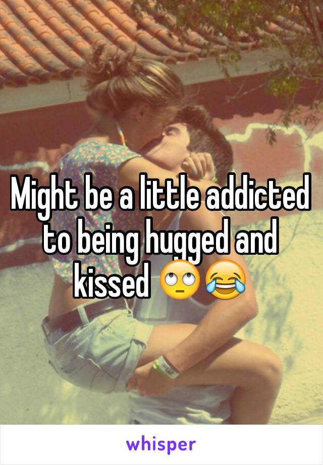 Might be a little addicted to being hugged and kissed 🙄😂
