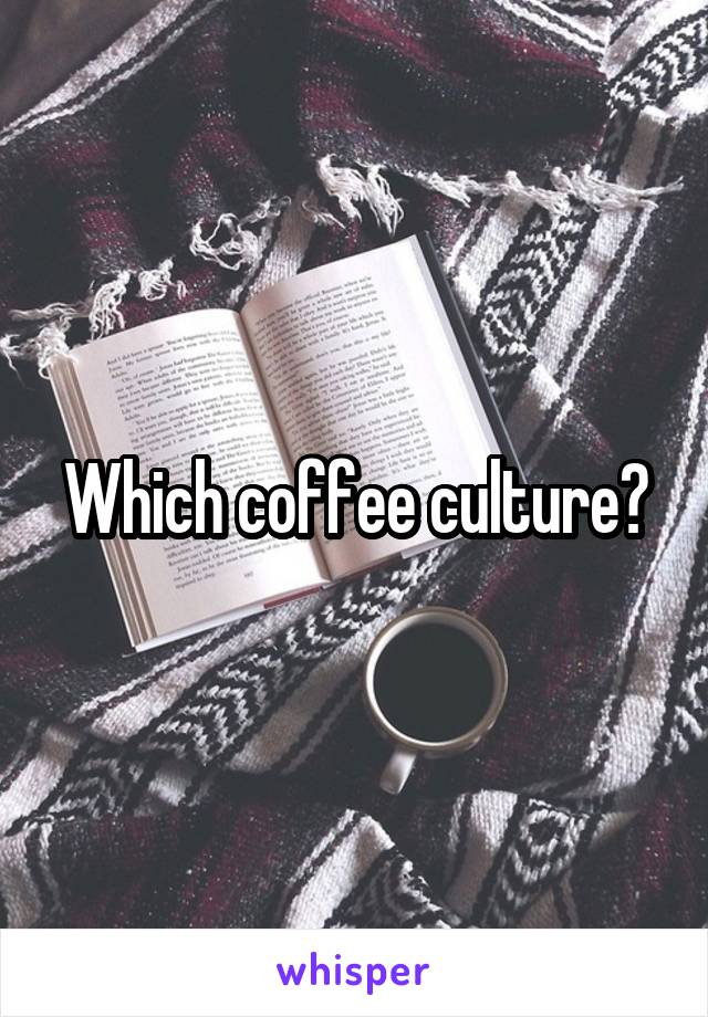 Which coffee culture?