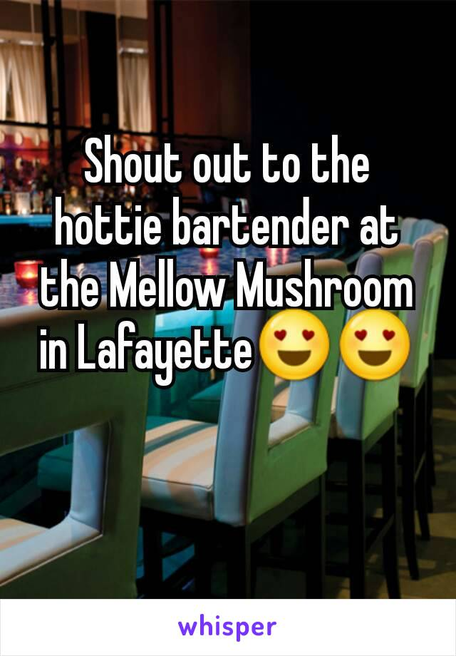 Shout out to the hottie bartender at the Mellow Mushroom in Lafayette😍😍