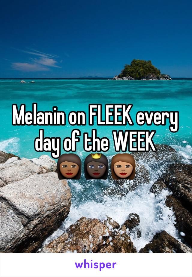 Melanin on FLEEK every day of the WEEK 👩🏾👸🏿👩🏽