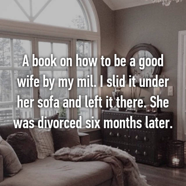 A book on how to be a good wife by my mil. I slid it under her sofa and left it there. She was divorced six months later.