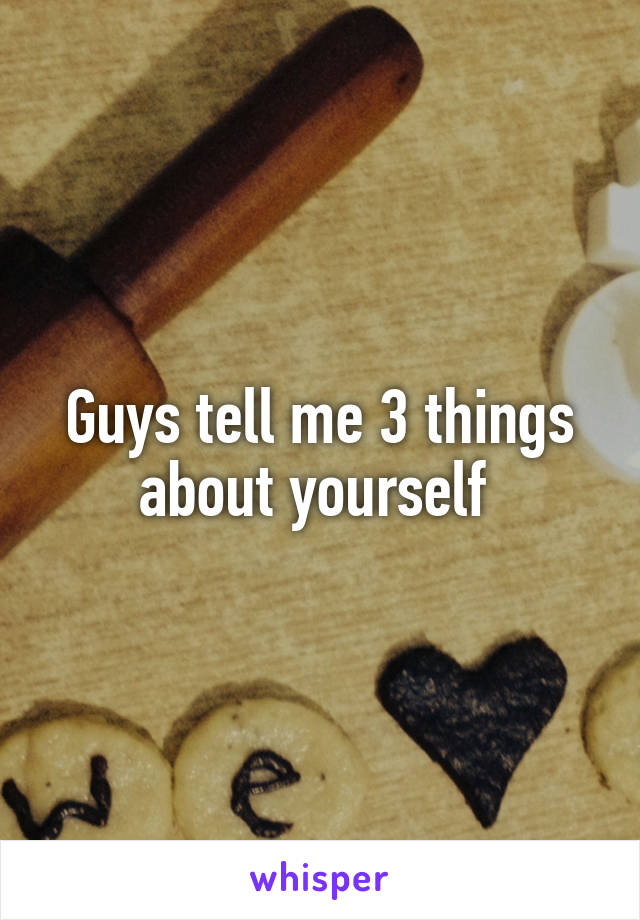 Things to tell about yourself to a guy