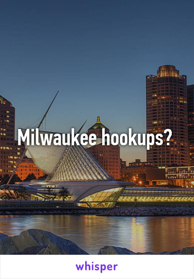 Milwaukee hookups