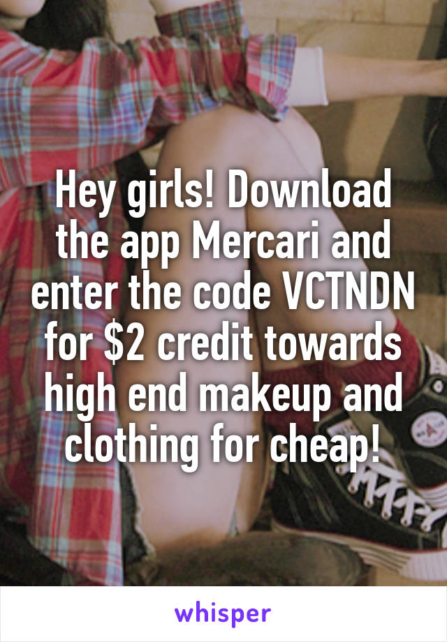 Hey girls! Download the app Mercari and enter the code VCTNDN for $2 credit towards high end makeup and clothing for cheap!
