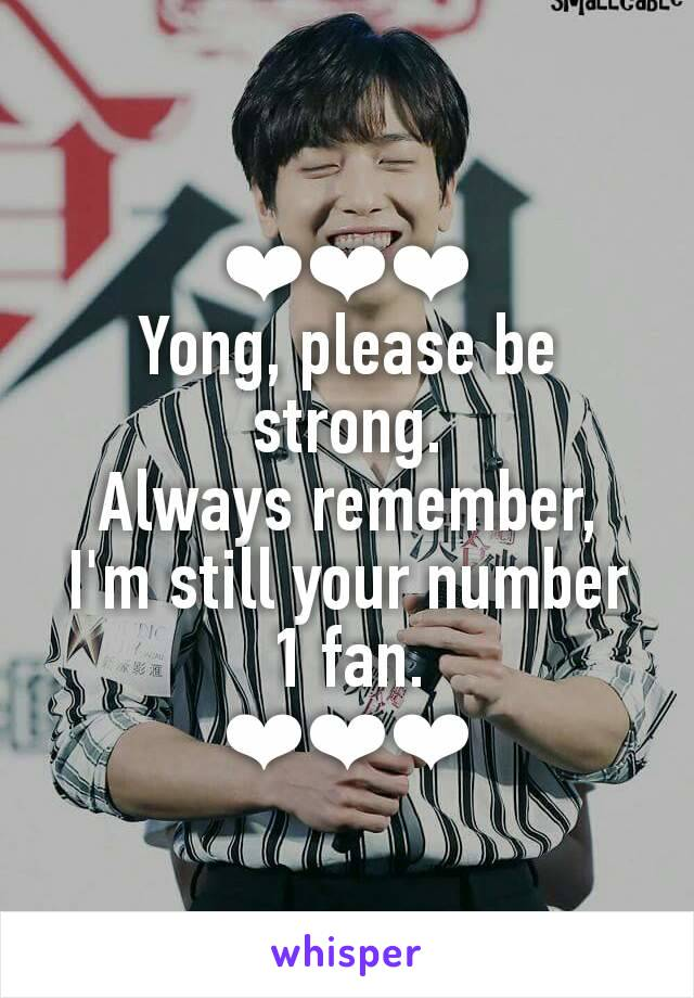 ❤❤❤ Yong, please be strong. Always remember, I'm still your number 1 fan. ❤❤❤