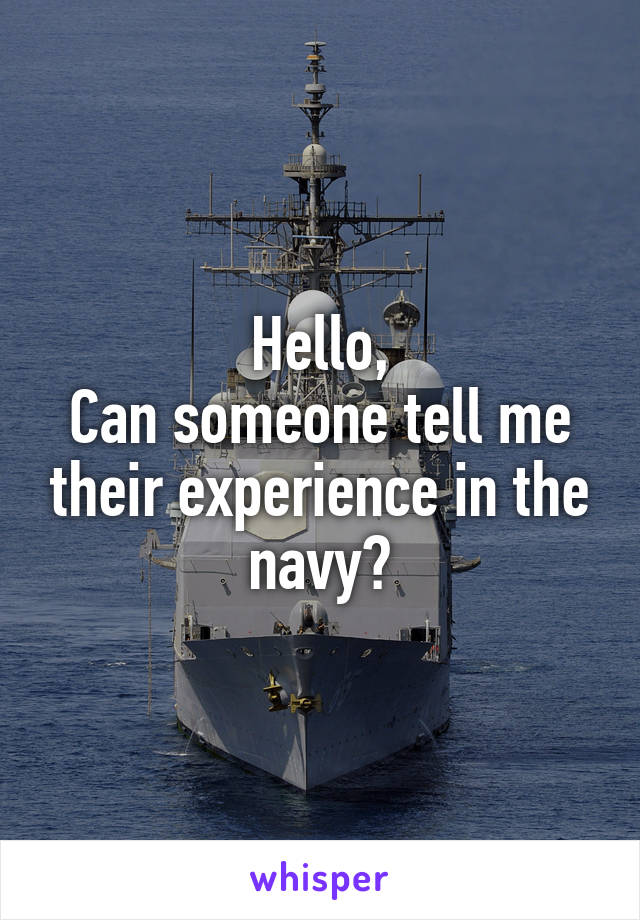 Hello, Can someone tell me their experience in the navy?