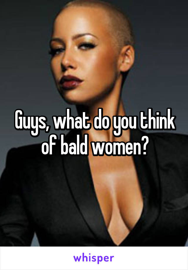 Guys, what do you think of bald women?