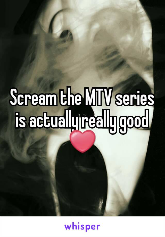 Scream the MTV series is actually really good❤
