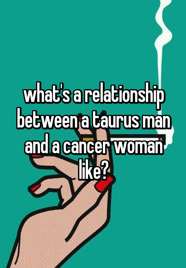 Taurus man with cancer woman