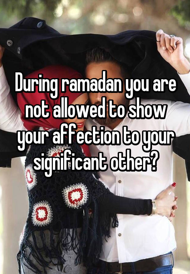 What is not allowed during ramadan