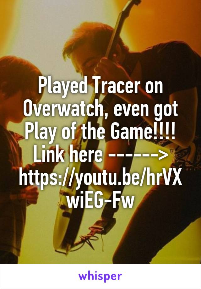 Played Tracer on Overwatch, even got Play of the Game