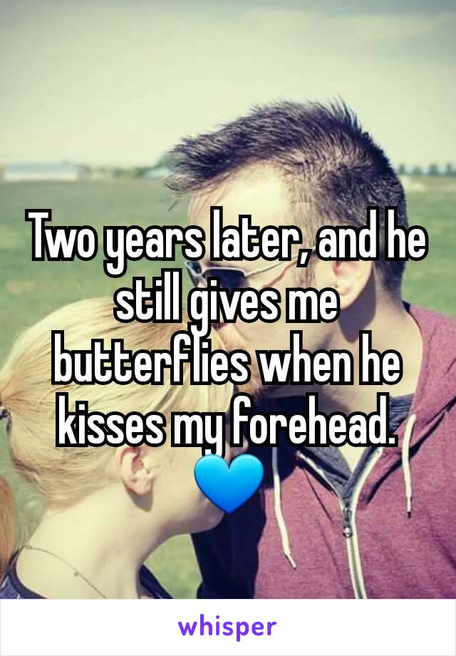 Two years later, and he still gives me butterflies when he kisses my forehead. 💙