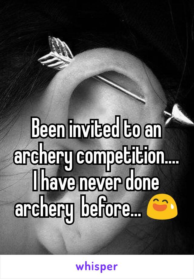 Been invited to an archery competition.... I have never done archery  before... 😅