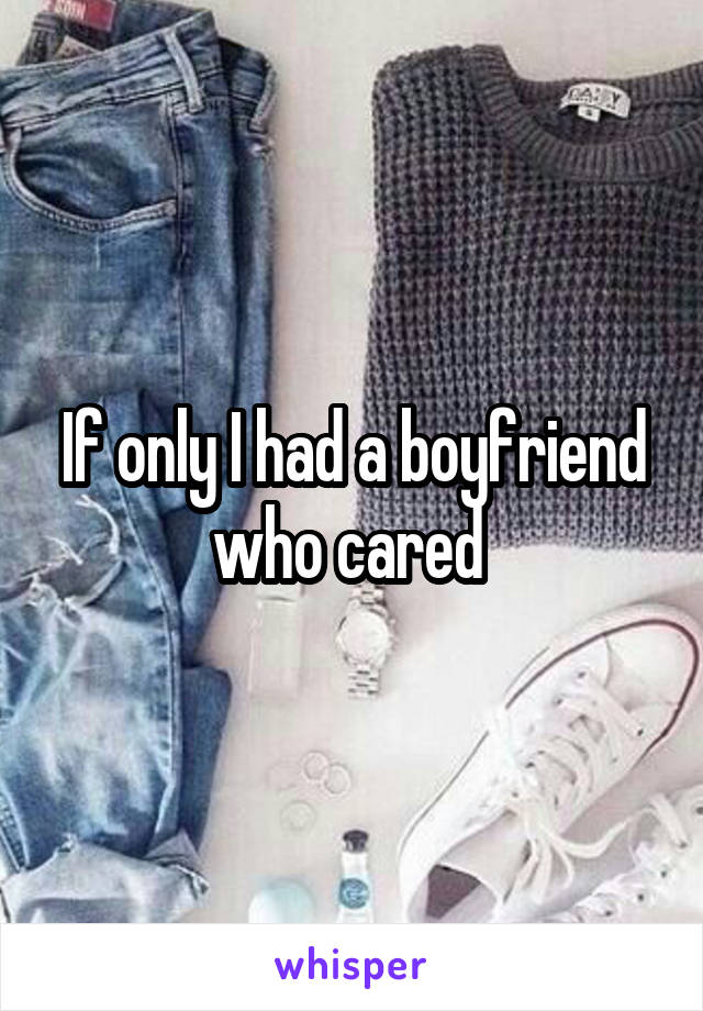 If only I had a boyfriend who cared