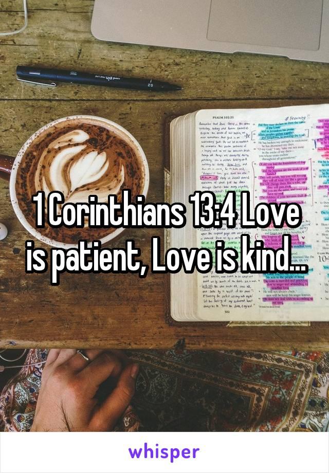 1 Corinthians 13:4 Love is patient, Love is kind...