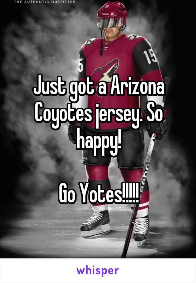 Just got a Arizona Coyotes jersey. So happy!  Go Yotes!!!!!