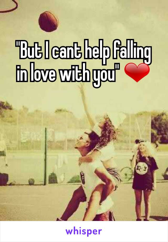 """But I cant help falling in love with you"" ❤"