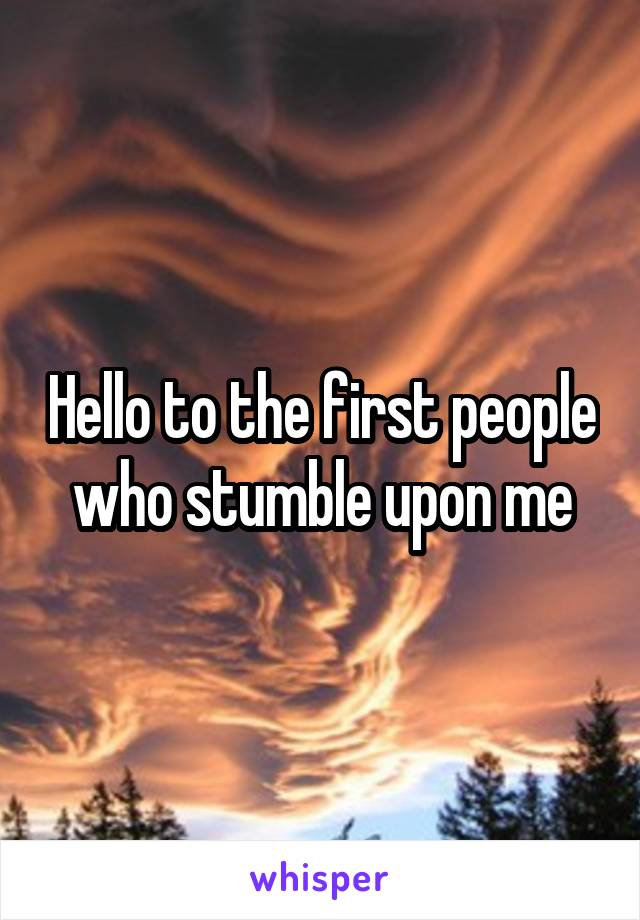Hello to the first people who stumble upon me