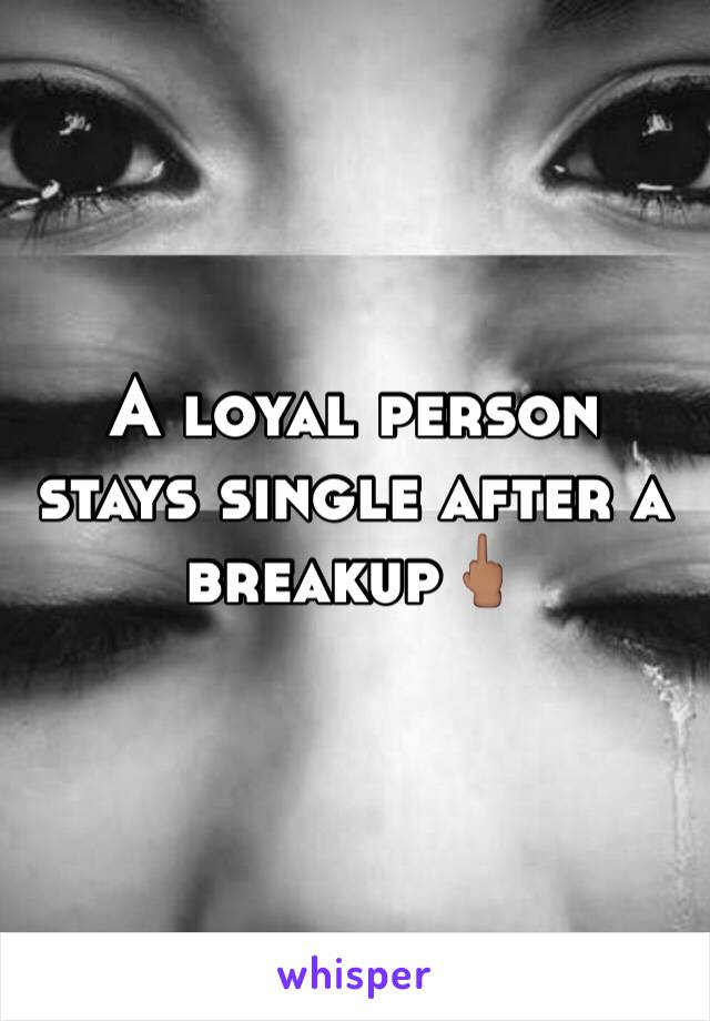 A loyal person stays single after a breakup🖕🏽
