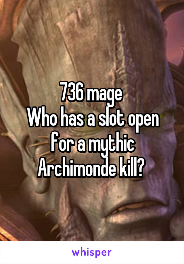 736 mage  Who has a slot open for a mythic Archimonde kill?