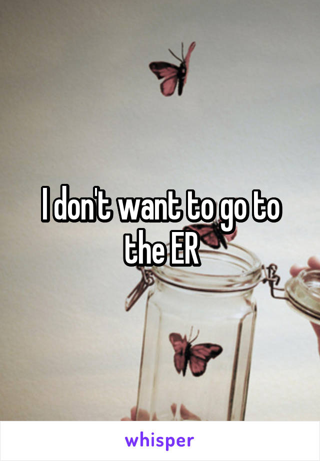 I don't want to go to the ER