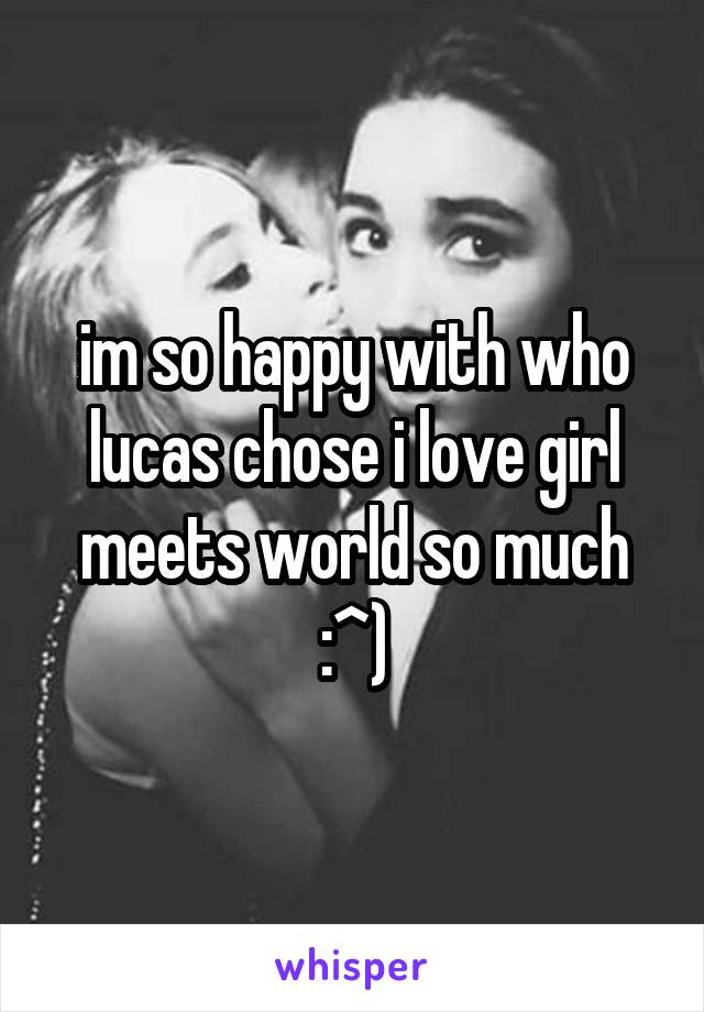 im so happy with who lucas chose i love girl meets world so much :^)