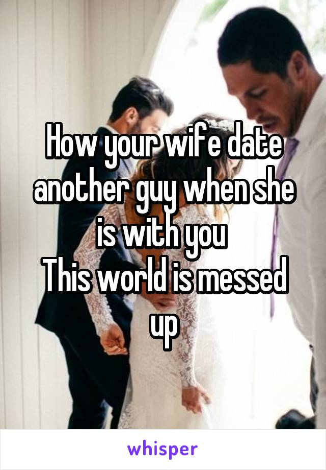 my wife is dating another guy