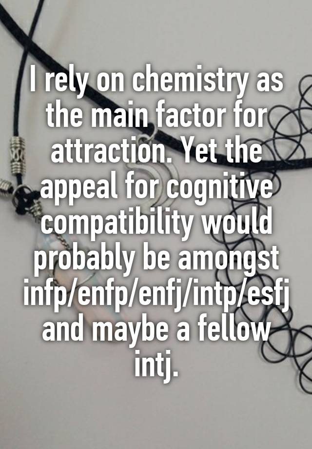 I rely on chemistry as the main factor for attraction  Yet