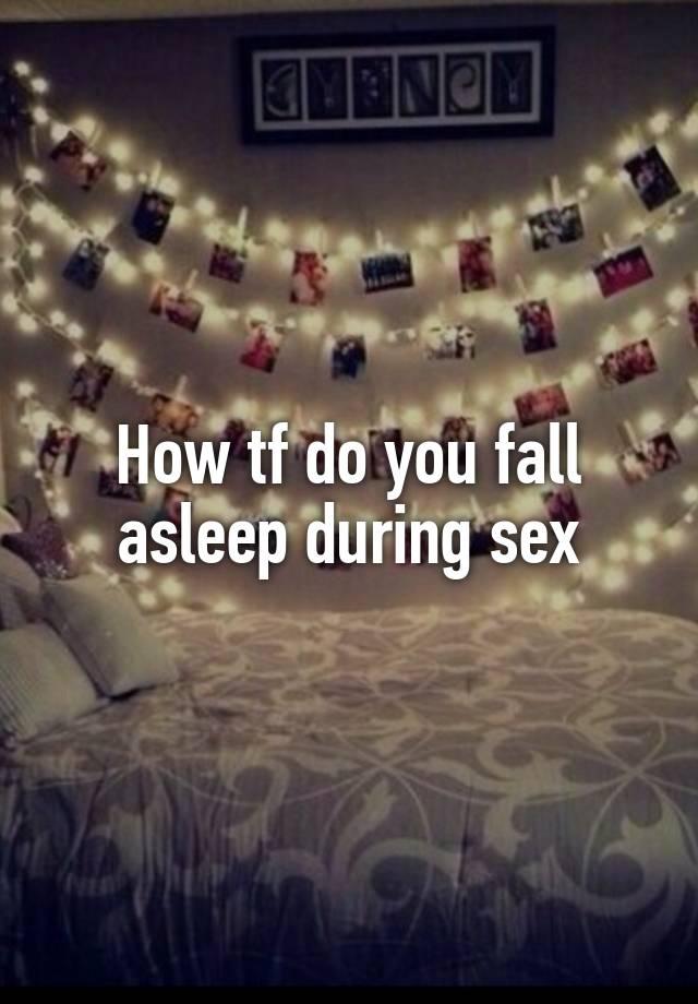Fall asleep during sex