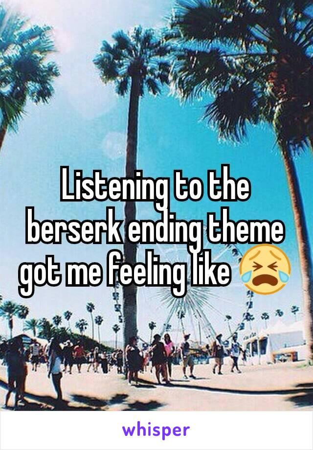 Listening to the berserk ending theme got me feeling like 😭
