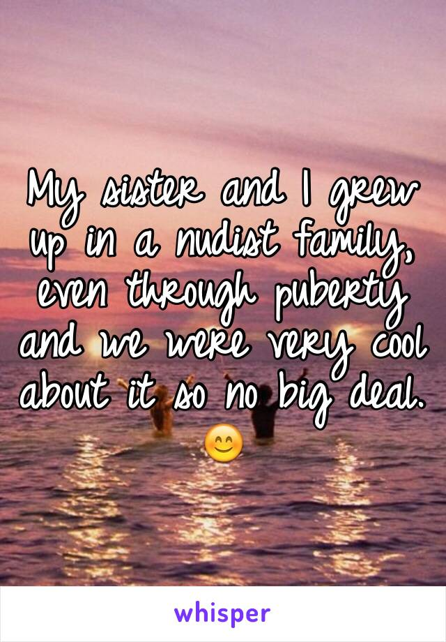 My Sister And I Grew Up In A Nudist Family Even Through Puberty And We Were 2000×1333 downloadfamily photos #23 related posts: whisper