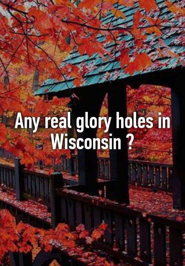 Glory holes in wisconsin