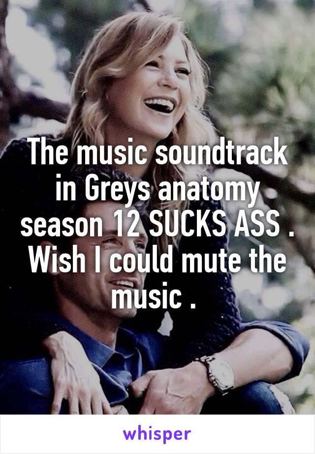 The Music Soundtrack In Greys Anatomy Season 12 Sucks Ass Wish I
