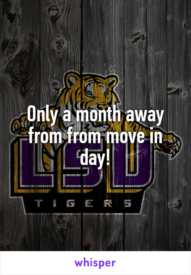 Only a month away from from move in day!