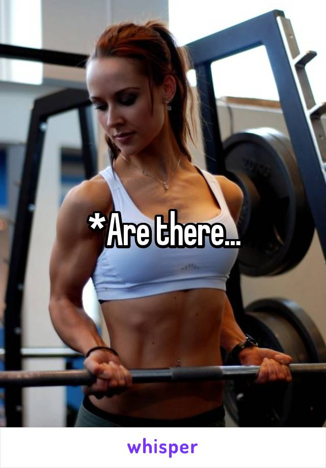 *Are there...