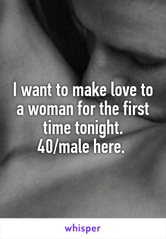 I want to make love to a woman