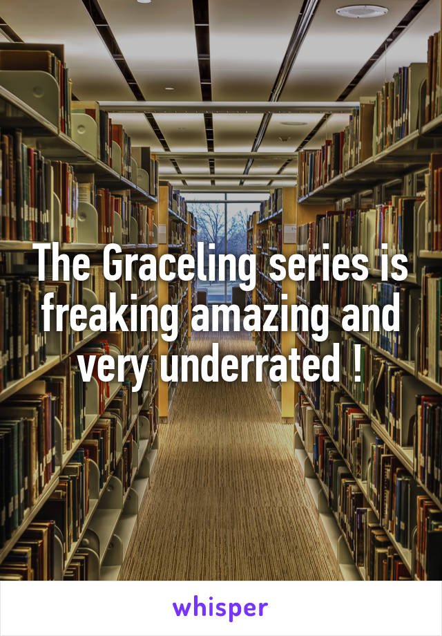 The Graceling series is freaking amazing and very underrated !