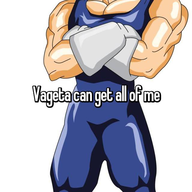 Vageta can get all of me