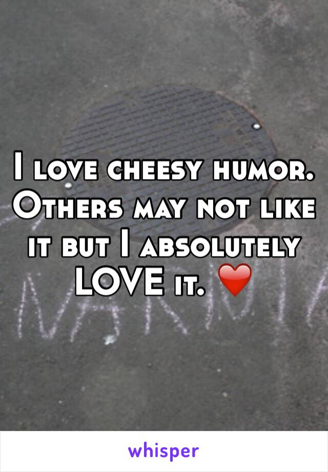 I love cheesy humor. Others may not like it but I absolutely LOVE it. ❤️