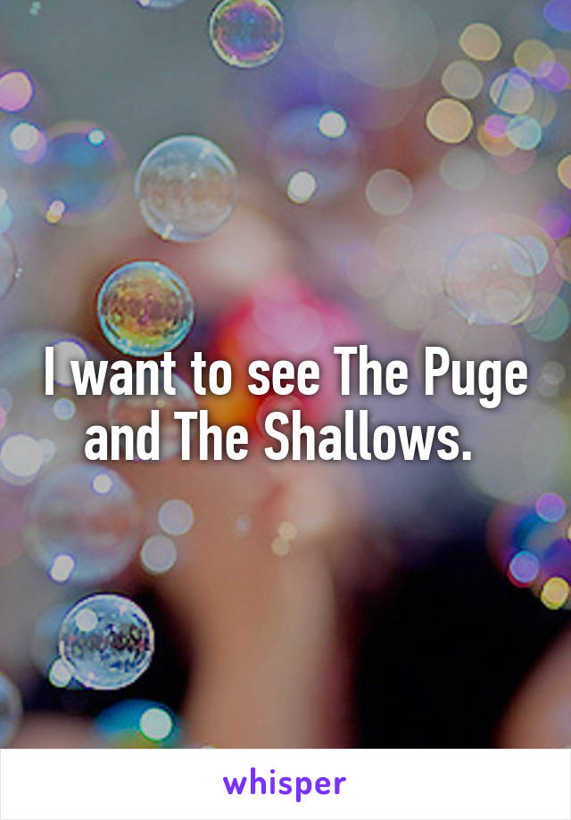 I want to see The Puge and The Shallows.