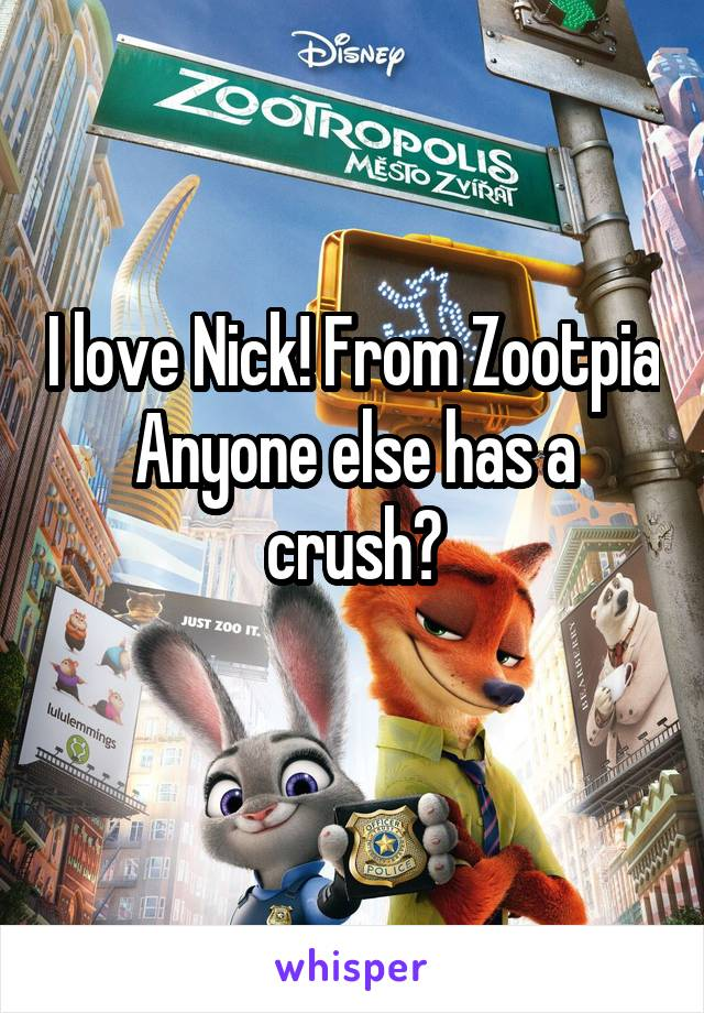 I love Nick! From Zootpia Anyone else has a crush?