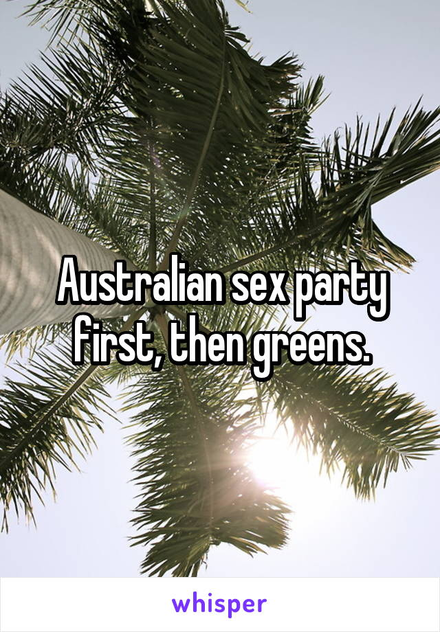 Australian sex party first, then greens.