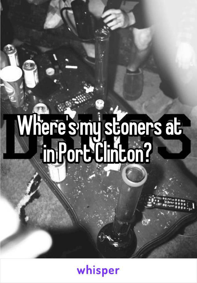 Where's my stoners at in Port Clinton?
