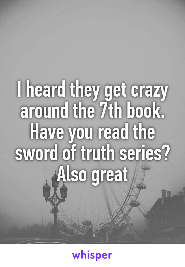 I heard they get crazy around the 7th book. Have you read the sword of truth series? Also great