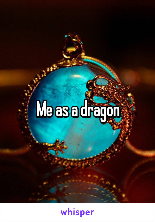 Me as a dragon